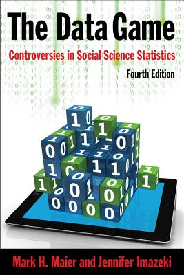 The Data Game: Controversies in Social Science Statistics, Maier, Mark; Imazeki, Jennifer
