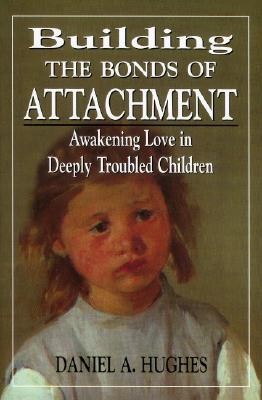 Image for Building the Bonds of Attachment: Awakening Love in Deeply Troubled Children