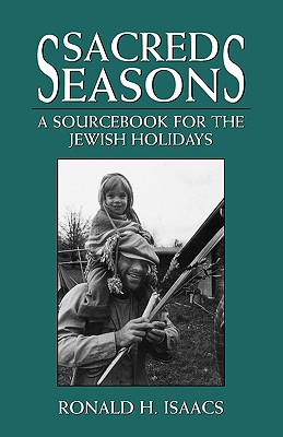 Sacred Seasons: A Sourcebook for the Jewish Holidays, Isaacs, Ronald H.