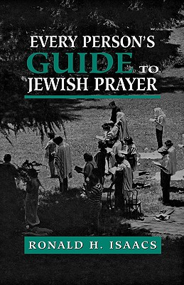 Every Person's Guide to Jewish Prayer, Isaacs, Ronald H.