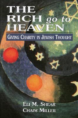 Image for The Rich Go to Heaven: Giving Charity in Jewish Thought