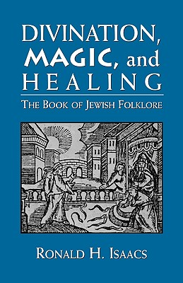 Image for Divination, Magic, and Healing: The Book of Jewish Folklore