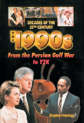The 1990s: From the Persian Gulf War to Y2K (Decades of the 20th Century), Feinstein, Stephen