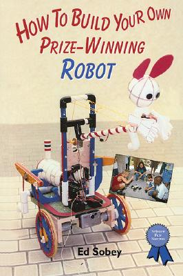 Image for How to Build Your Own Prize-Winning Robot
