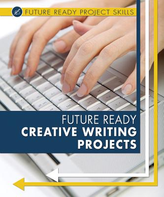 Image for Future Ready Creative Writing Projects (Future Ready Project Skills)
