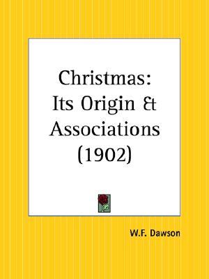 Christmas: Its Origin and Associations, Dawson, W. F.