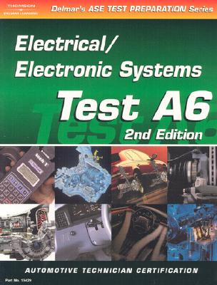 Image for ASE Test Prep Series -- Automobile (A6): Automotive Electrical-Electronics Systems (ASE Test Prep: Electrical/Electronics Systems Test A6)