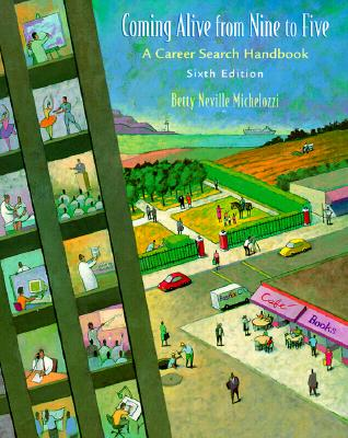 Coming Alive from Nine to Five: A Career Search Handbook, Michelozzi, Betty