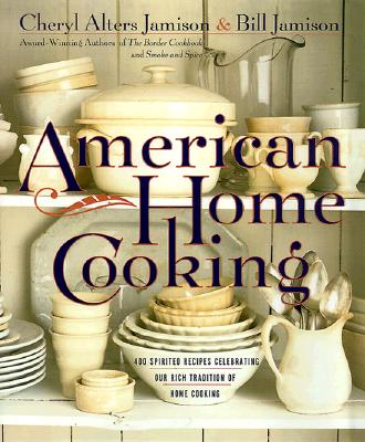 American Home Cooking: Over 300 Spirited Recipes Celebrating Our Rich Tradition of Home Cooking, Jamison, Cheryl Alters; Jamison, Bill