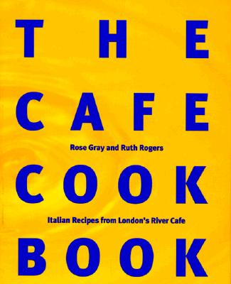 Image for The Cafe Cook Book: Italian Recipes from London's River Cafe