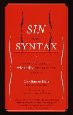 Sin and Syntax: How to Craft Wickedly Effective Prose, Hale, Constance