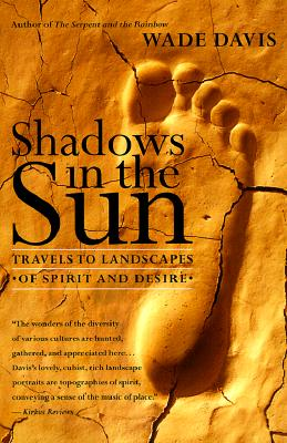 Shadows in the Sun: Travels to Landscapes of Spirit and Desire, Davis, Wade