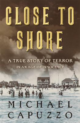 Image for CLOSE TO SHORE TRUE STORY OF TERROR IN AN AGE OF INNOCENCE