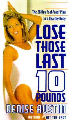 Image for Lose Those Last Ten Pounds: The 28-Day Fool-Proof Plan to a Healthy Body