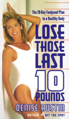 Image for Lose Those Last 10 Pounds: The 28-Day Foolproof Plan to a Healthy Body