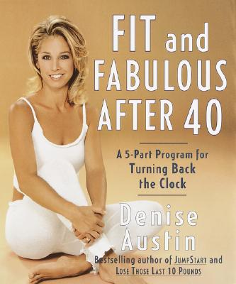 Image for FIT AND FABULOUS AFTER 40 5-PART PROGRAM FOR TURNING BACK THE CLOCK