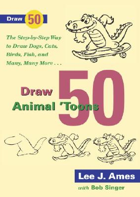 Image for Draw 50 Animal 'Toons: The Step-by-Step Way to Draw Dogs, Cats, Birds, Fish, and Many, Many More