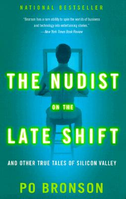 """The Nudist on the Late Shift: And Other True Tales of Silicon Valley, """"Bronson, Po"""""""