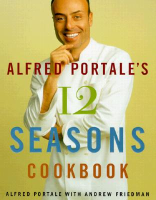 Image for ALFRED PORTALE'S 12 SEASONS COOKBOOK