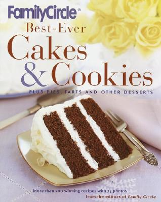 Image for Family Circle Best-Ever Cakes & Cookies: Plus Pies, Tarts, and Other Desserts