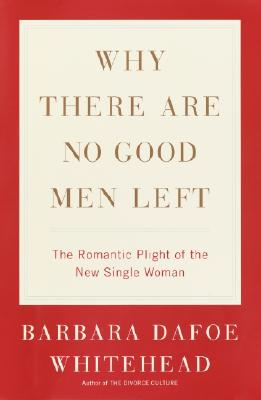 Image for Why There Are No Good Men Left: The Romantic Plight of the New Single Woman