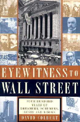 Image for Eyewitness to Wall Street: 400 Years of Dreamers, Schemers, Busts and Booms