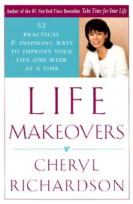 Image for Life Makeovers: 52 Practical & Inspiring Ways To Improve Your Life One Week At A Time