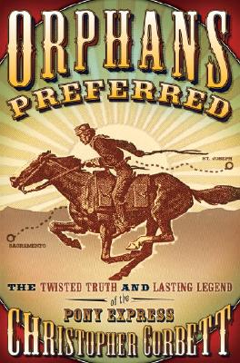 Image for Orphans Preferred: The Twisted Truth and Lasting Legend of the Pony Express