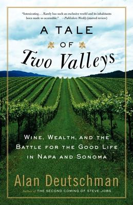 Image for A Tale of Two Valleys: Wine, Wealth and the Battle for the Good Life in Napa and Sonoma