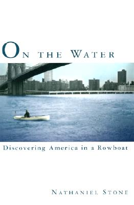 On the Water : Discovering America in a Row Boat, Stone, Nathaniel