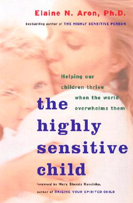 Image for The Highly Sensitive Child: Helping Our Children Thrive When The World Overwhelms Them