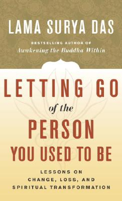 Image for Letting Go of the Person You Used to Be: Lessons on Change, Loss, and Spiritual Transformation