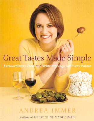 Great Tastes Made Simple: Extraordinary Food and Wine Pairing for Every Palate, Immer, Andrea