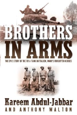 Brothers In Arms: The Epic Story Of The 761st Tank Battalion, WWII's Forgotton Heroes, Abdul-Jabbar, Kareem;Walton, Anthony