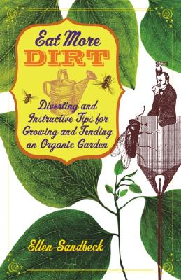 Image for Eat More Dirt: Diverting and Instructive Tips for Growing and Tending an Organic Garden