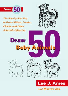 Image for Draw 50 Baby Animals: The Step-By-Step Way to Draw Kittens, Lambs, Chicks, and Other Adorable Offspring