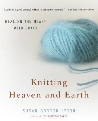 Image for Knitting Heaven and Earth: Healing the Heart with Craft