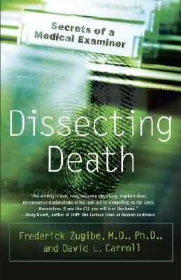 Dissecting Death: Secrets of a Medical Examiner, Frederick Zugibe M.D., David L. Carroll