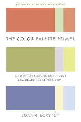 Image for Color Palette Primer: A Guide To Choosing Ideal Color Combinations for Your Home