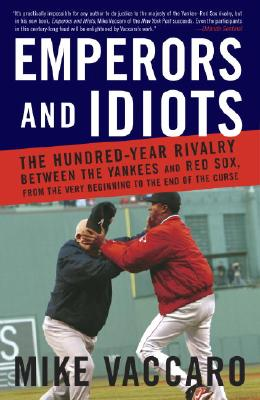 "Image for ""Emperors and Idiots: The Hundred Year Rivalry Between the Yankees and Red Sox, From the Very Beginning to the End of the Curse"""
