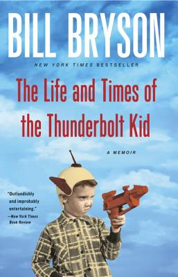 The Life and Times of the Thunderbolt Kid: A Memoir, Bryson, Bill