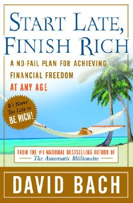 Image for Start Late, Finish Rich: A No-Fail Plan for Achieving Financial Freedom at Any Age