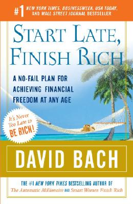 Start Late, Finish Rich: A No-Fail Plan for Achieving Financial Freedom at Any Age (Finish Rich Book Series), David Bach