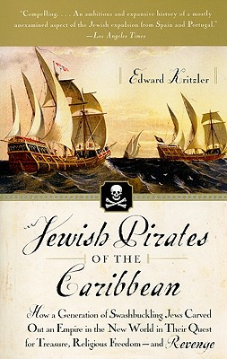 Image for Jewish Pirates of the Caribbean: How a Generation of Swashbuckling Jews Carved Out an Empire in the New World in Their Quest for Treasure, Religious Freedom--and Revenge