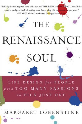The Renaissance Soul: Life Design for People with Too Many Passions to Pick Just One, Lobenstine, Margaret