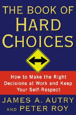 Image for BOOK OF HARD CHOICES HOW TO MAKE THE RIGHT DECISIONS AT WORK AND KEEP YOUR SELF RESPECT