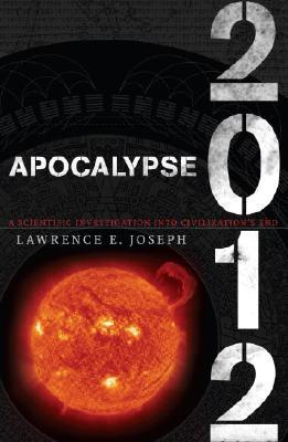 Apocalypse 2012: A Scientific Investigation into Civilization's End, Joseph, Lawrence E.