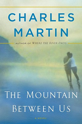 The Mountain Between Us: A Novel, Charles Martin