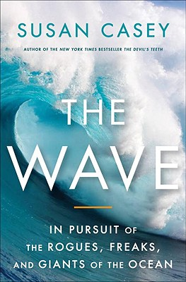 The Wave: In Pursuit of the Rogues, Freaks and Giants of the Ocean, Casey, Susan