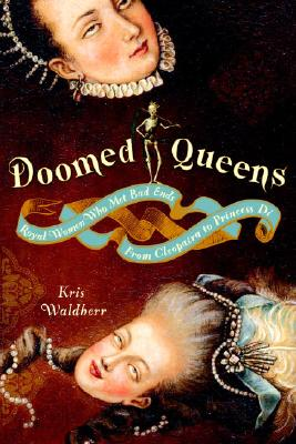 Doomed Queens: Royal Women Who Met Bad Ends, From Cleopatra to Princess Di, Waldherr, Kris
